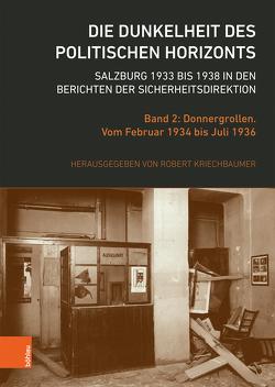 Die Dunkelheit des politischen Horizonts. Salzburg 1933 bis 1938 in den Berichten der Sicherheitsdirektion von Kriechbaumer,  Robert