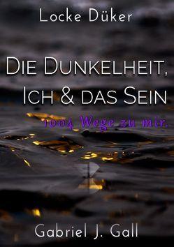 Die Dunkelheit, Ich & das Sein von Düker,  Locke, Gall,  Gabriel J.