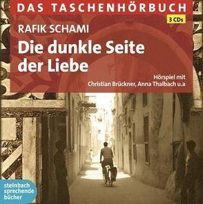Die dunkle Seite der Liebe von Brückner,  Christian, Schami,  Rafik, Thalbach,  Anna