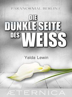 Die dunkle Seite des Weiß – Paranormal Berlin 1 von Lewin,  Yalda