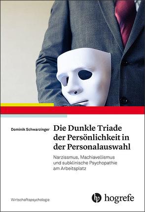 Die Dunkle Triade der Persönlichkeit in der Personalauswahl von Schwarzinger,  Dominik