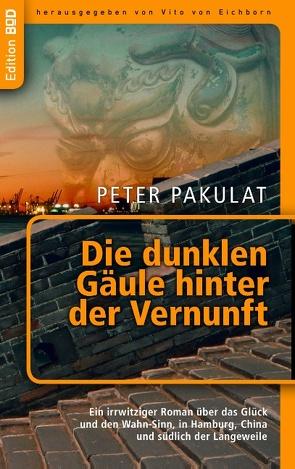 Die dunklen Gäule hinter der Vernunft von Eichborn,  Vito von, Pakulat,  Peter