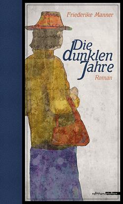 Die dunklen Jahre von Manner,  Friederike, Polt-Heinzl,  Evelyne