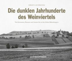 Die dunklen Jahrhunderte des Weinviertels von Lauermann,  Ernst
