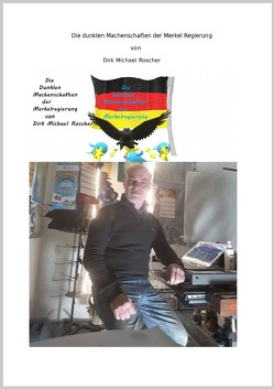 Die dunklen Machenschaften der Merkel Regierung von Roscher,  Dr. Michael