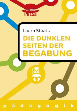 Die dunklen Seiten der Begabung von Staats,  Laura