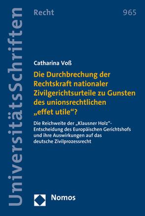 """Die Durchbrechung der Rechtskraft nationaler Zivilgerichtsurteile zu Gunsten des unionsrechtlichen """"effet utile""""? von Voß,  Catharina"""