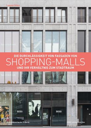 Die Durchlässigkeit von Fassaden von Shopping-Malls und ihr Verhältnis zum Stadtraum von Otten,  Leonie