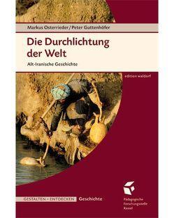 Die Durchlichtung der Welt. Alt-Iranische Geschichte von Guttenhöfer,  Peter, Osterrieder,  Markus