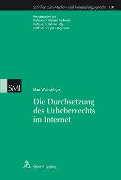 Die Durchsetzung des Urheberrechts im Internet von Wullschleger,  Marc
