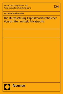 Die Durchsetzung kapitalmarktrechtlicher Vorschriften mittels Privatrechts von Schwarzer,  Eva-Maria