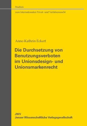 Die Durchsetzung von Benutzungsverboten im Unionsdesign- und Unionsmarkenrecht von Eckert (verh. Jaklin),  Anne-Kathrin