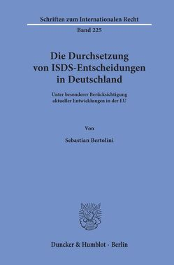 Die Durchsetzung von ISDS-Entscheidungen in Deutschland. von Bertolini,  Sebastian