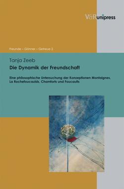 Die Dynamik der Freundschaft von Asch,  Ronald G., Dabringhaus,  Sabine, Gander,  Hans Helmuth, Zeeb,  Tanja