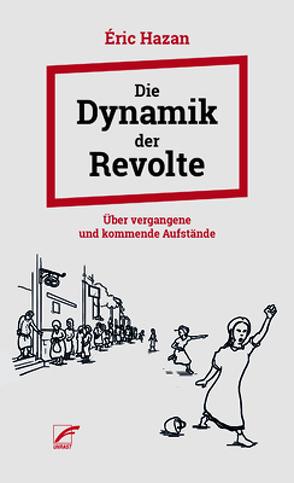 Die Dynamik der Revolte von Hazan,  Eric, Müller,  Elfriede