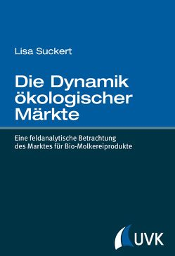 Die Dynamik ökologischer Märkte von Suckert,  Lisa