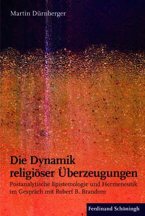 Die Dynamik religiöser Überzeugungen von Dürnberger,  Martin