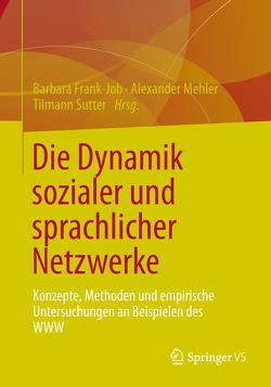 Die Dynamik sozialer und sprachlicher Netzwerke von Frank-Job,  Barbara, Mehler,  Alexander, Sutter,  Tilmann