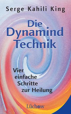 Die Dynamind-Technik von King,  Serge Kahili, Weltzien,  Diane von