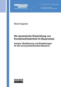 Die dynamische Entwicklung von Kundenzufriedenheit im Bauprozess von Huppertz,  René