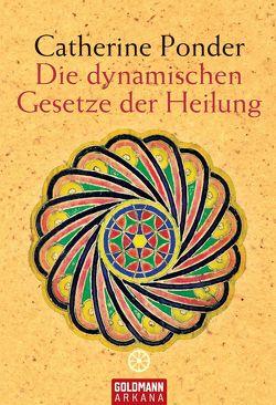Die dynamischen Gesetze der Heilung von Ponder,  Catherine, Rahn-Huber,  Ulla