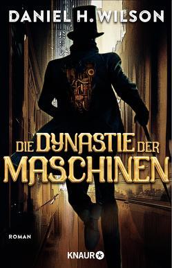 Die Dynastie der Maschinen von Plaschka,  Oliver, Wilson,  Daniel H.