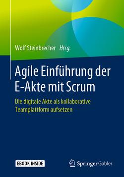Agile Einführung der E-Akte mit Scrum von Steinbrecher,  Wolf