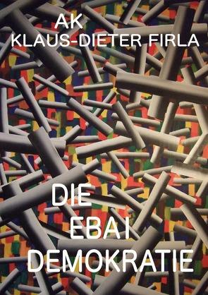 DIE EBAI DEMOKRATIE von Firla,  Klaus