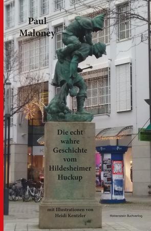 Die echt wahre Geschichte vom Hildesheimer Huckup von Maloney,  Paul