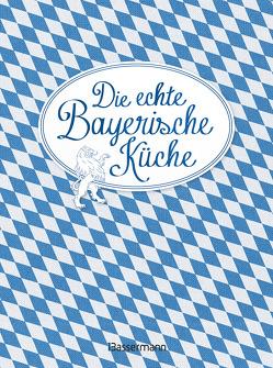 Die echte Bayerische Küche – Das nostalgische Kochbuch mit regionalen und traditionellen Rezepten aus Bayern