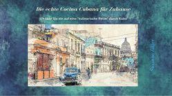 Die echte Cocina Cubana für Zuhause – Traditionelle kubanische Küche von Zöller,  Susanne