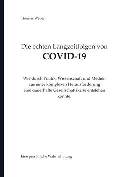 Die echten Langzeitfolgen von Covid 19 von Weber,  Thomas