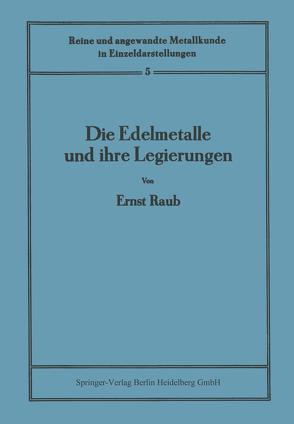 Die Edelmetalle und ihre Legierungen von Köster,  W., Raub,  Ernst