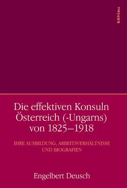 Die effektiven Konsuln Österreich (-Ungarns) von 1825-1918 von Deusch,  Engelbert