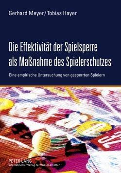 Die Effektivität der Spielsperre als Maßnahme des Spielerschutzes von Hayer,  Tobias, Meyer,  Gerhard