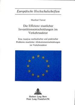 Die Effizienz staatlicher Investitionsentscheidungen im Verkehrssektor von Tietzel,  Manfred