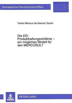 Die EG-Produkthaftungsrichtlinie – ein mögliches Modell für den MERCOSUL? von Xavier Yanko,  M. de Alencar