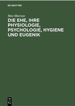 Die Ehe, ihre Physiologie, Psychologie, Hygiene und Eugenik von Marcuse,  Max