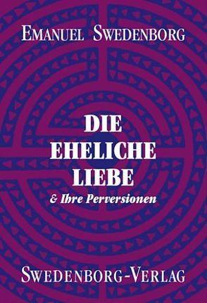 Die eheliche Liebe von Horn,  Friedemann, Swedenborg,  Emanuel
