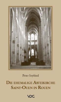 Die ehemalige Abteikirche Saint-Ouen in Rouen von Seyfried,  Peter