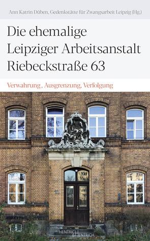 Die ehemalige Leipziger Arbeitsanstalt in der Riebeckstraße 63 von Düben,  Ann Katrin