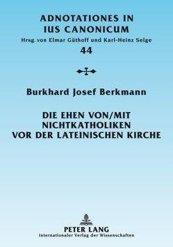 Die Ehen von/mit Nichtkatholiken vor der lateinischen Kirche von Berkmann,  Burkhard Josef