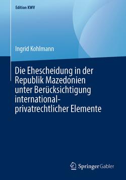Die Ehescheidung in der Republik Mazedonien unter Berücksichtigung international-privatrechtlicher Elemente von Kohlmann,  Ingrid