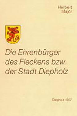 Die Ehrenbürger des Fleckens beziehungsweise der Stadt Diepholz von Major,  Herbert
