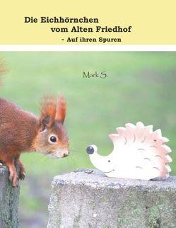 Die Eichhörnchen vom Alten Friedhof – Auf ihren Spuren von S.,  Mark