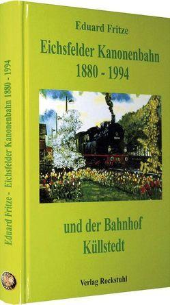 Die Eichsfelder Kanonenbahn 1880-1994 und der Bahnhof Küllstedt von Fritze,  Eduard