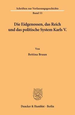 Die Eidgenossen, das Reich und das politische System Karls V. von Braun,  Bettina