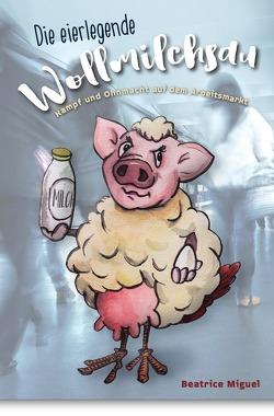 Die eierlegende Wollmilchsau von Miguel,  Beatrice