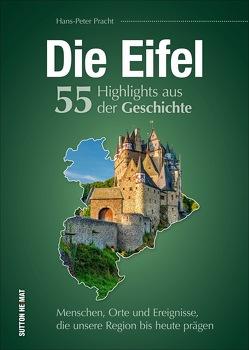 Die Eifel. 55 Highlights aus der Geschichte von Pracht,  Hans-Peter