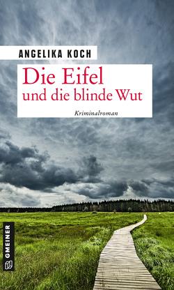 Die Eifel und die blinde Wut von Koch,  Angelika